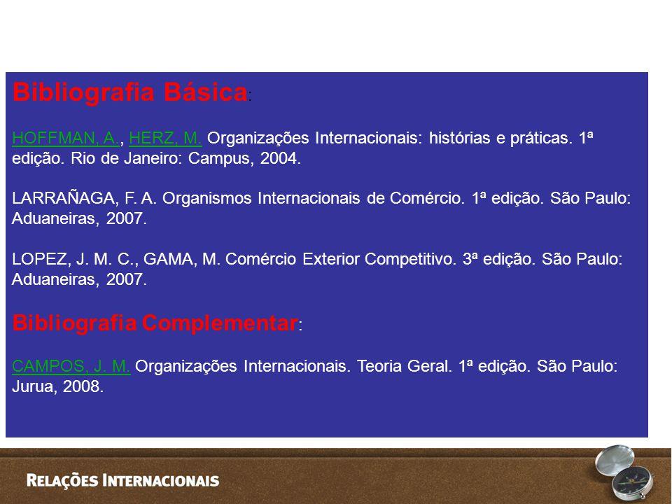 Bibliografia Básica : HOFFMAN, A.HOFFMAN, A., HERZ, M. Organizações Internacionais: histórias e práticas. 1ª edição. Rio de Janeiro: Campus, 2004.HERZ