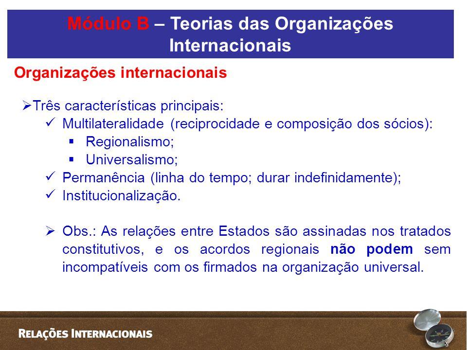  Três características principais:  Multilateralidade (reciprocidade e composição dos sócios):  Regionalismo;  Universalismo;  Permanência (linha