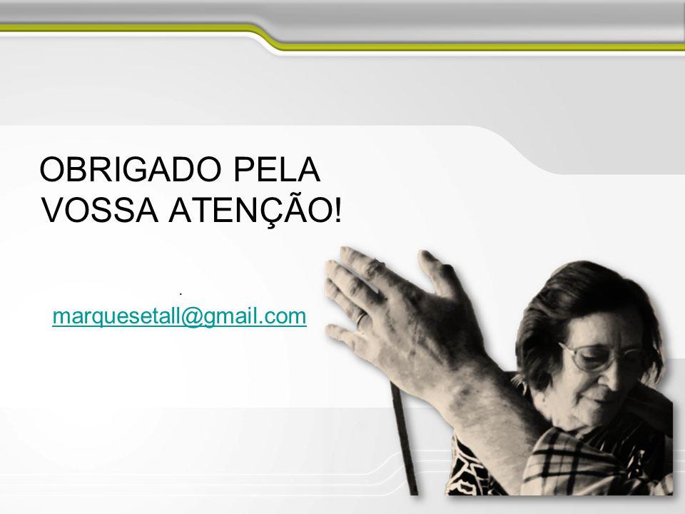 . OBRIGADO PELA VOSSA ATENÇÃO! marquesetall@gmail.com