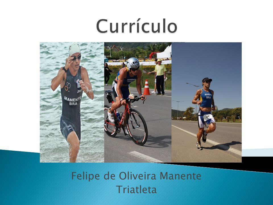  Nome: Felipe de Oliveira Manente  Idade:22 anos  Estudante do 8º semestre de Educação Física  Telefones: (27)8133-3918  (48) 9612-0002  Endereço ES: Rua Castelo Branco, 2111  Jaburuna- Vila Velha- ES  Endereço SC: Rua Joquim Vieira Padilha, 319  Real Parque-São José-SC  E-mail: Felipe_triathlon_manente@hotmail.com   Treinador: Marco Antônio La Porta- Diretor Técnico da Confederação Brasileira de Triathlon (61) 99867521
