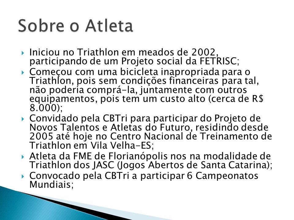  Iniciou no Triathlon em meados de 2002, participando de um Projeto social da FETRISC;  Começou com uma bicicleta inapropriada para o Triathlon, poi