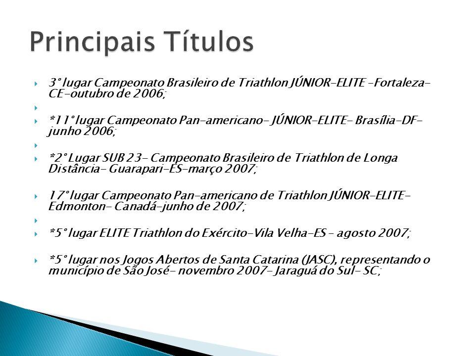  3° lugar Campeonato Brasileiro de Triathlon JÚNIOR-ELITE –Fortaleza- CE-outubro de 2006;   *11° lugar Campeonato Pan-americano- JÚNIOR-ELITE- Bras