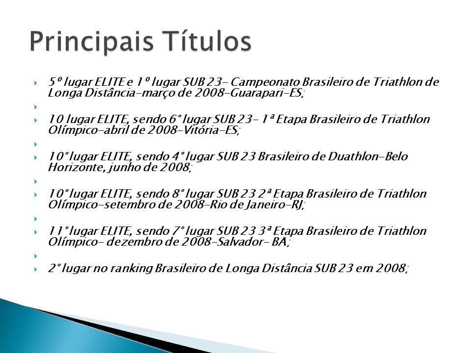  5º lugar ELITE e 1º lugar SUB 23- Campeonato Brasileiro de Triathlon de Longa Distância-março de 2008-Guarapari-ES;   10 lugar ELITE, sendo 6° lug