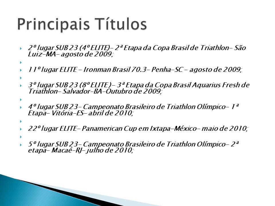  2º lugar SUB 23 (4º ELITE)- 2ª Etapa da Copa Brasil de Triathlon- São Luiz-MA- agosto de 2009;   11º lugar ELITE - Ironman Brasil 70.3- Penha-SC -