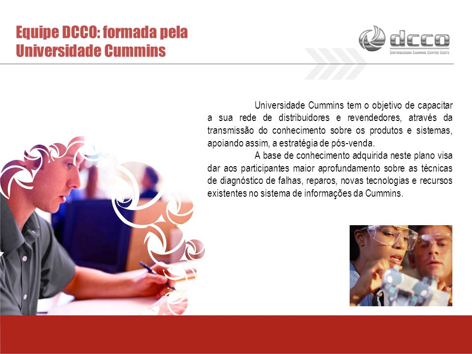 Equipe DCCO: formada pela Universidade Cummins Universidade Cummins tem o objetivo de capacitar a sua rede de distribuidores e revendedores, através d