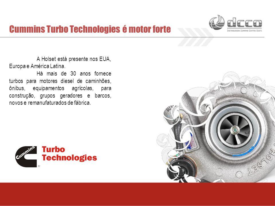 Cummins Turbo Technologies é motor forte A Holset está presente nos EUA, Europa e América Latina. Há mais de 30 anos fornece turbos para motores diese