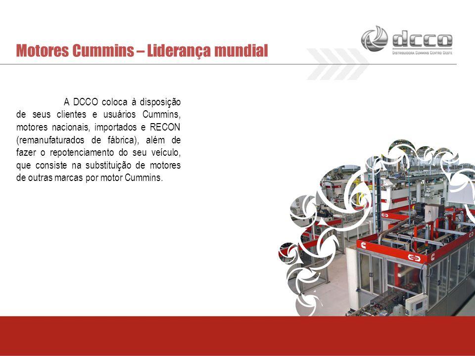 Motores Cummins – Liderança mundial A DCCO coloca à disposição de seus clientes e usuários Cummins, motores nacionais, importados e RECON (remanufatur