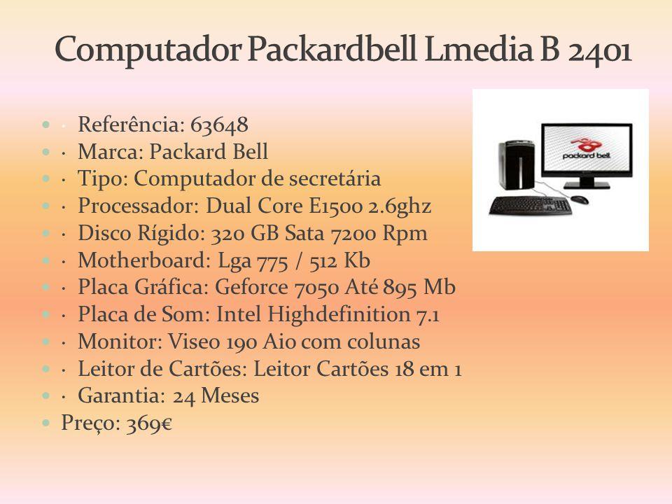  · Referência: 63648  · Marca: Packard Bell  · Tipo: Computador de secretária  · Processador: Dual Core E1500 2.6ghz  · Disco Rígido: 320 GB Sata