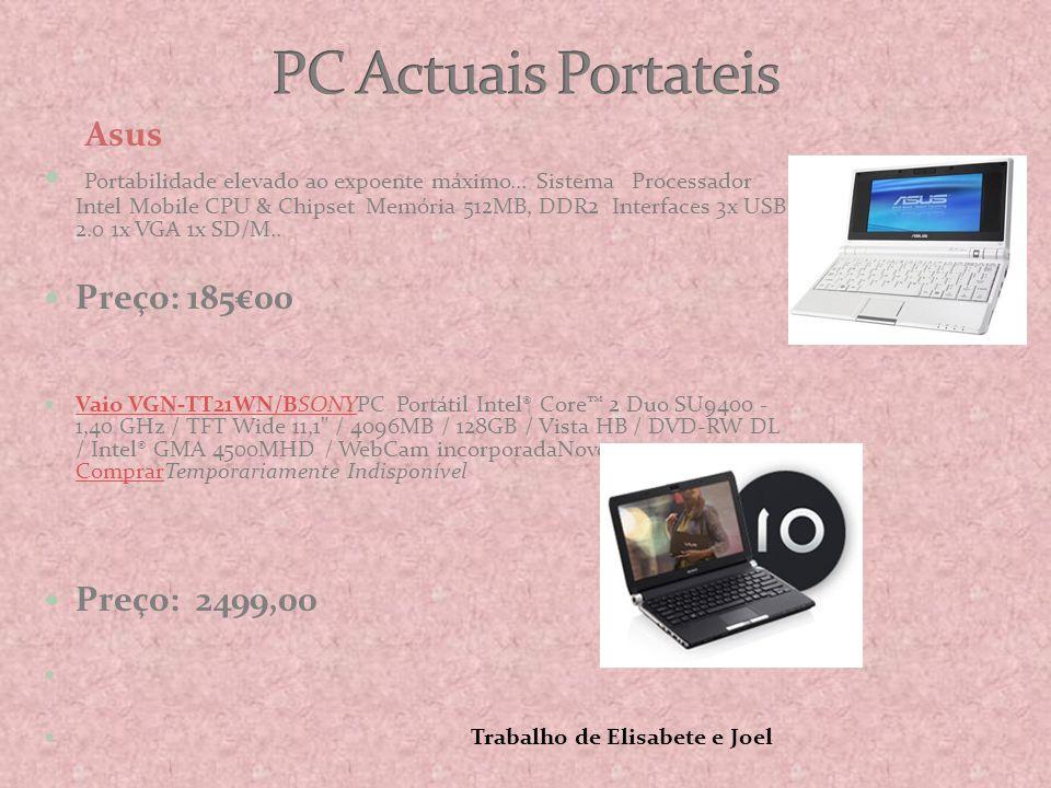 Asus  Portabilidade elevado ao expoente máximo... Sistema Processador Intel Mobile CPU & Chipset Memória 512MB, DDR2 Interfaces 3x USB 2.0 1x VGA 1x