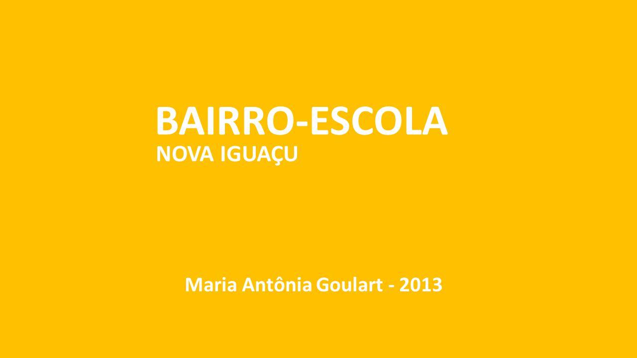 BAIRRO-ESCOLA NOVA IGUAÇU Maria Antônia Goulart - 2013