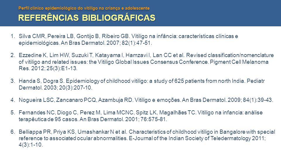 Perfil clínico epidemiológico do vitiligo na criança e adolescente REFERÊNCIAS BIBLIOGRÁFICAS 1.Silva CMR, Pereira LB, Gontijo B, Ribeiro GB. Vitiligo
