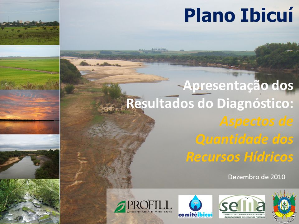 Plano Ibicuí Dezembro de 2010 Apresentação dos Resultados do Diagnóstico: Aspectos de Quantidade dos Recursos Hídricos 2