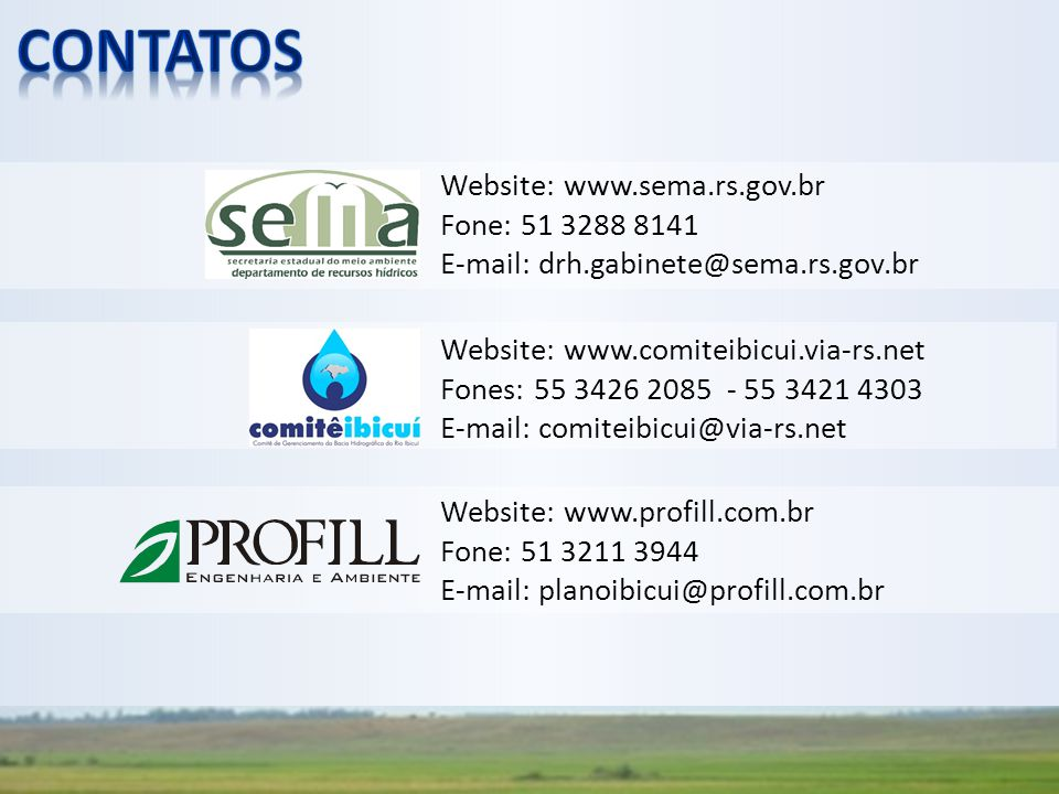 Website: www.sema.rs.gov.br Fone: 51 3288 8141 E-mail: drh.gabinete@sema.rs.gov.br Website: www.comiteibicui.via-rs.net Fones: 55 3426 2085 - 55 3421