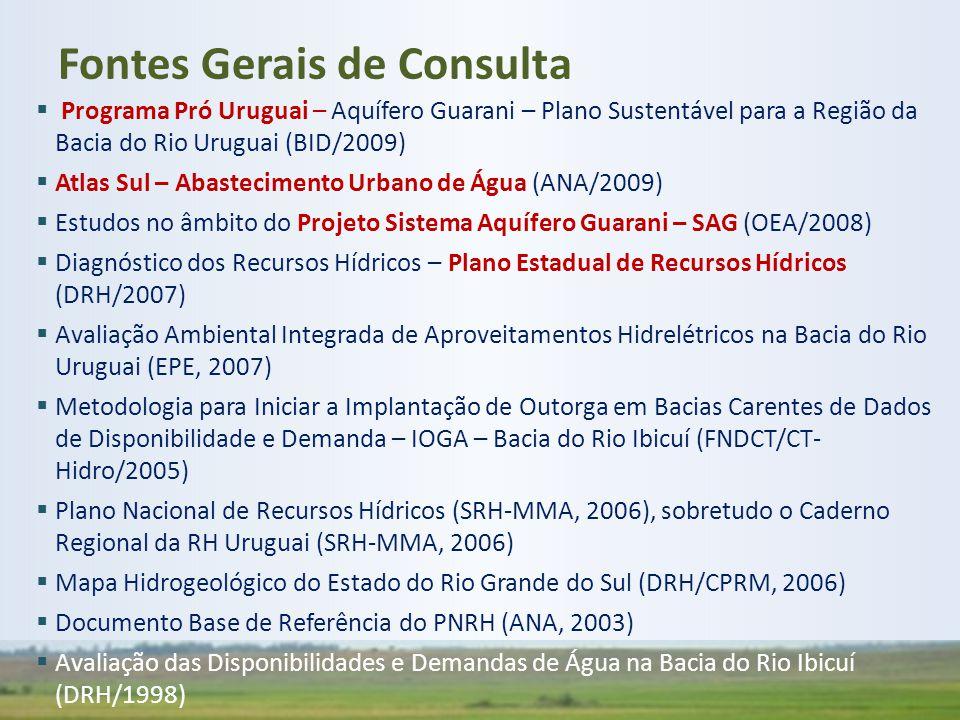 Fontes Gerais de Consulta  Programa Pró Uruguai – Aquífero Guarani – Plano Sustentável para a Região da Bacia do Rio Uruguai (BID/2009)  Atlas Sul –