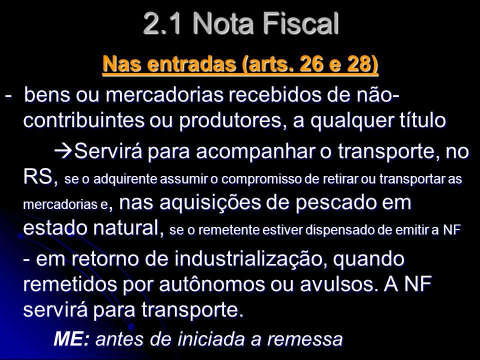 2.1 Nota Fiscal Nas entradas (arts. 26 e 28) - bens ou mercadorias recebidos de não- contribuintes ou produtores, a qualquer título  Servirá para aco