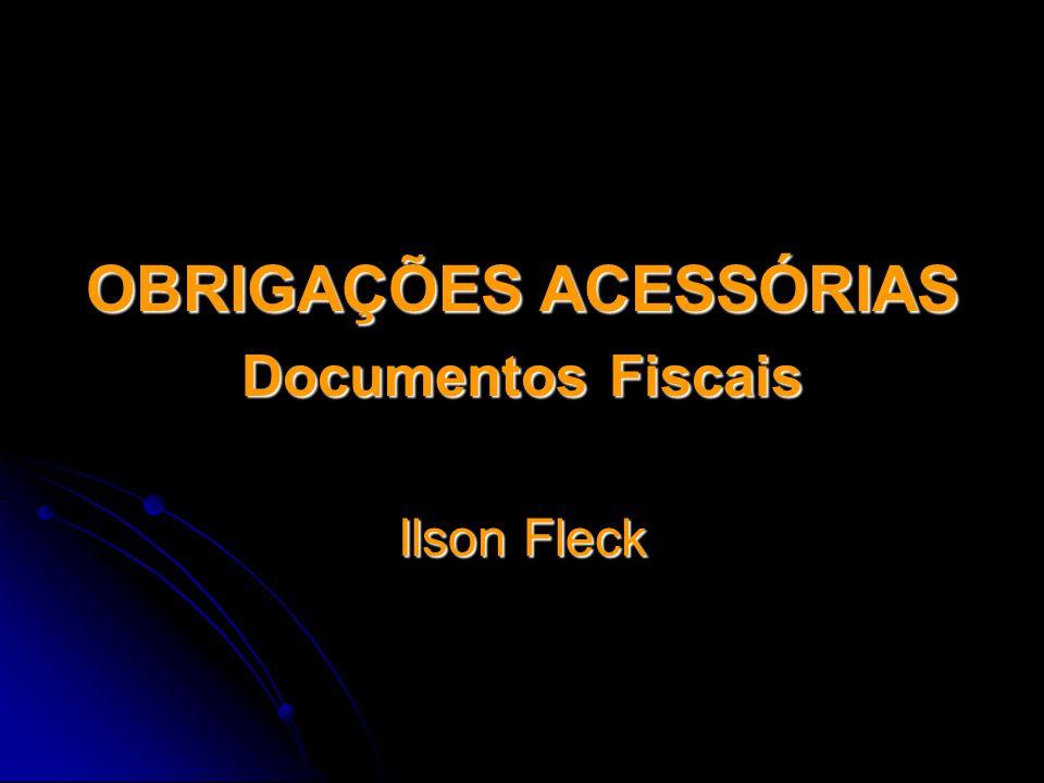 OBRIGAÇÕES ACESSÓRIAS Documentos Fiscais Ilson Fleck