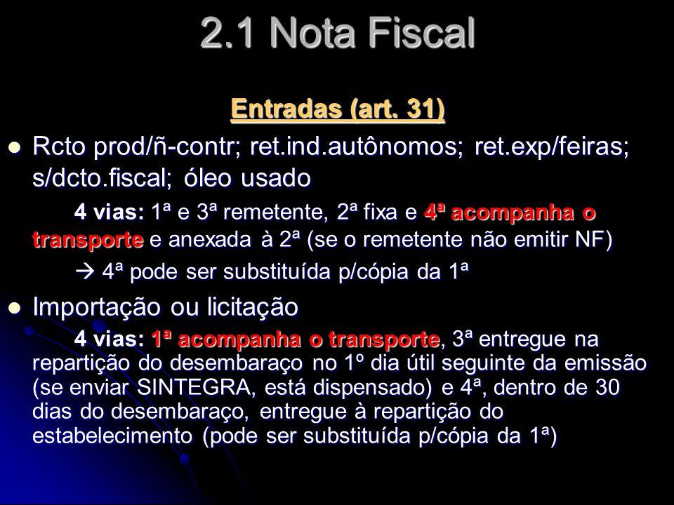 2.1 Nota Fiscal Entradas (art. 31)  Rcto prod/ñ-contr; ret.ind.autônomos; ret.exp/feiras; s/dcto.fiscal; óleo usado 4 vias: 1ª e 3ª remetente, 2ª fix