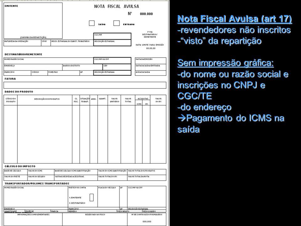"""Nota Fiscal Avulsa (art 17) -revendedores não inscritos -""""visto"""" da repartição Sem impressão gráfica: -do nome ou razão social e inscrições no CNPJ e"""