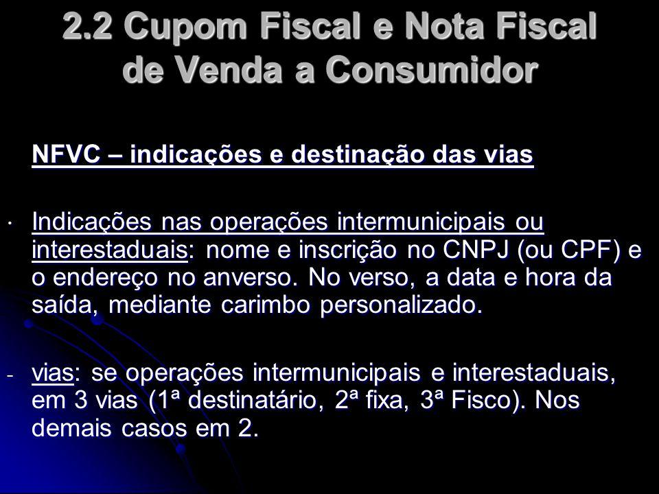 2.2 Cupom Fiscal e Nota Fiscal de Venda a Consumidor NFVC – indicações e destinação das vias  Indicações nas operações intermunicipais ou interestadu