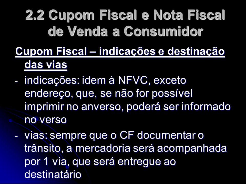 2.2 Cupom Fiscal e Nota Fiscal de Venda a Consumidor Cupom Fiscal – indicações e destinação das vias - indicações: idem à NFVC, exceto endereço, que,
