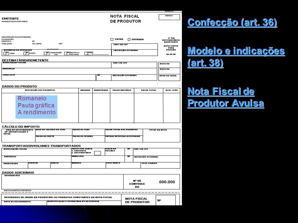 Confecção (art. 36) Modelo e indicações (art. 38) Nota Fiscal de Produtor Avulsa Romaneio Pauta gráfica A rendimento