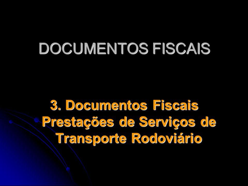 DOCUMENTOS FISCAIS 3. Documentos Fiscais Prestações de Serviços de Transporte Rodoviário