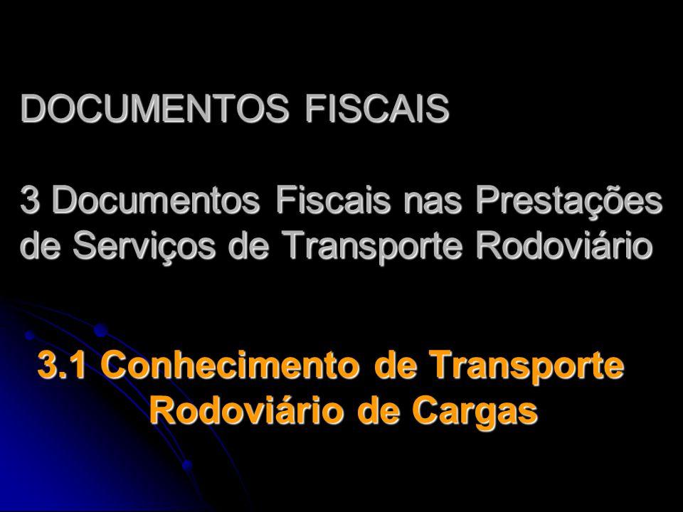DOCUMENTOS FISCAIS 3 Documentos Fiscais nas Prestações de Serviços de Transporte Rodoviário 3.1 Conhecimento de Transporte Rodoviário de Cargas