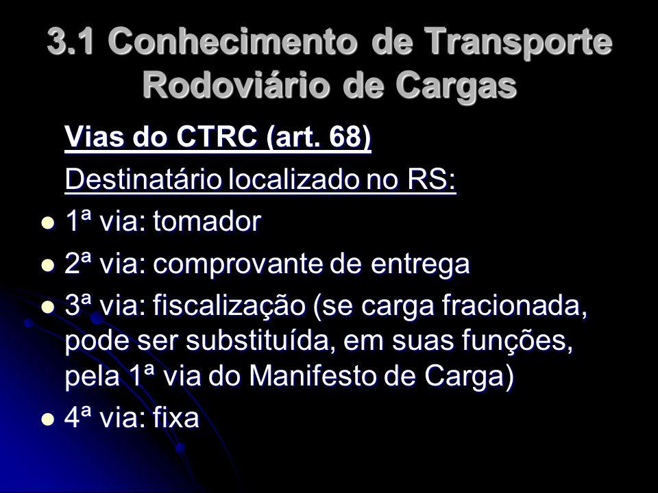 3.1 Conhecimento de Transporte Rodoviário de Cargas Vias do CTRC (art. 68) Destinatário localizado no RS:  1ª via: tomador  2ª via: comprovante de e