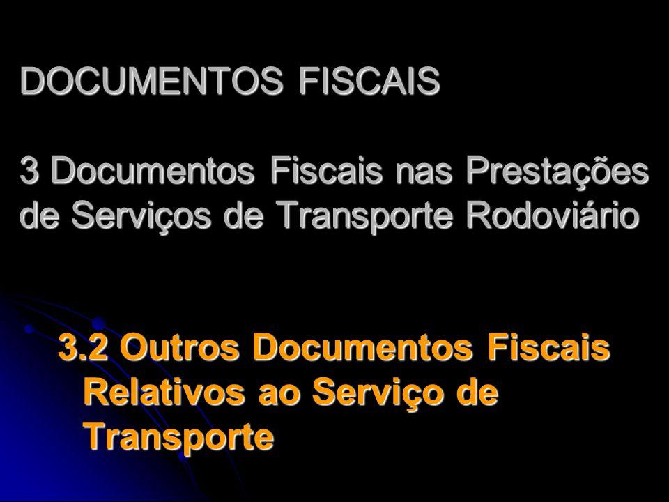 DOCUMENTOS FISCAIS 3 Documentos Fiscais nas Prestações de Serviços de Transporte Rodoviário 3.2 Outros Documentos Fiscais Relativos ao Serviço de Tran