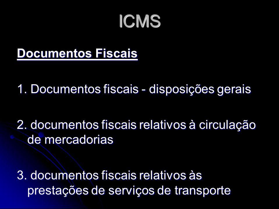 ICMS Documentos Fiscais 1. Documentos fiscais - disposições gerais 2. documentos fiscais relativos à circulação de mercadorias 3. documentos fiscais r
