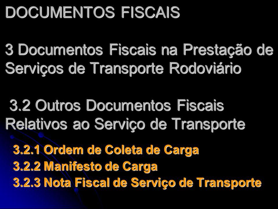 DOCUMENTOS FISCAIS 3 Documentos Fiscais na Prestação de Serviços de Transporte Rodoviário 3.2 Outros Documentos Fiscais Relativos ao Serviço de Transp