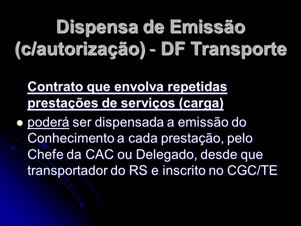 Dispensa de Emissão (c/autorização) - DF Transporte Contrato que envolva repetidas prestações de serviços (carga)  poderá ser dispensada a emissão do