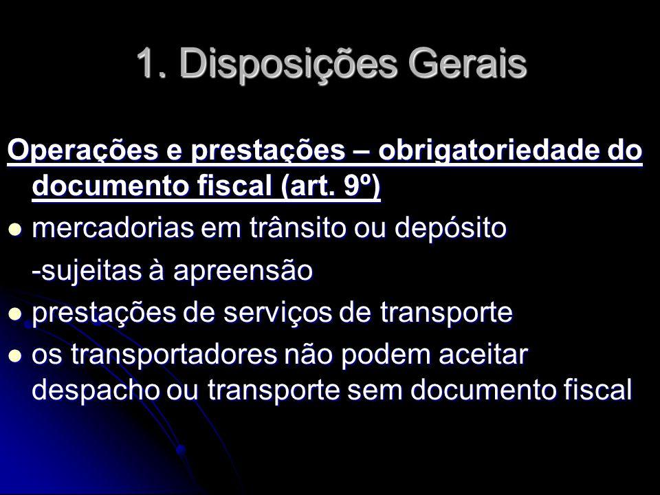 Operações e prestações – obrigatoriedade do documento fiscal (art. 9º)  mercadorias em trânsito ou depósito -sujeitas à apreensão  prestações de ser