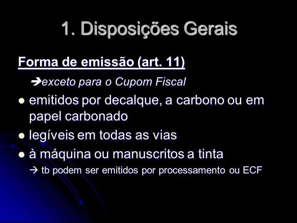 1. Disposições Gerais Forma de emissão (art. 11)  exceto para o Cupom Fiscal  emitidos por decalque, a carbono ou em papel carbonado  legíveis em t