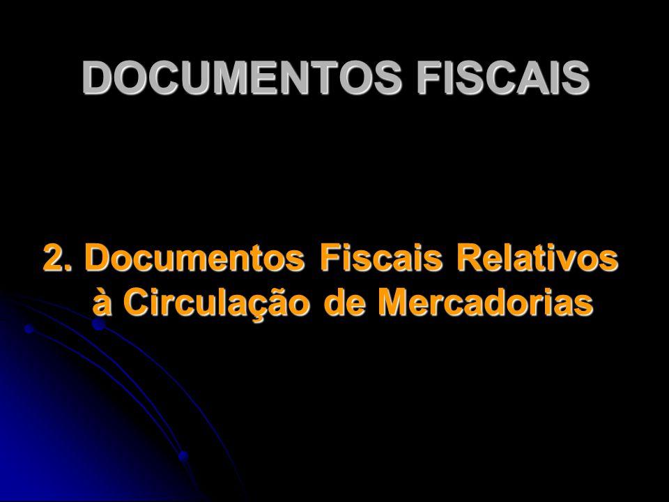 DOCUMENTOS FISCAIS 2. Documentos Fiscais Relativos à Circulação de Mercadorias
