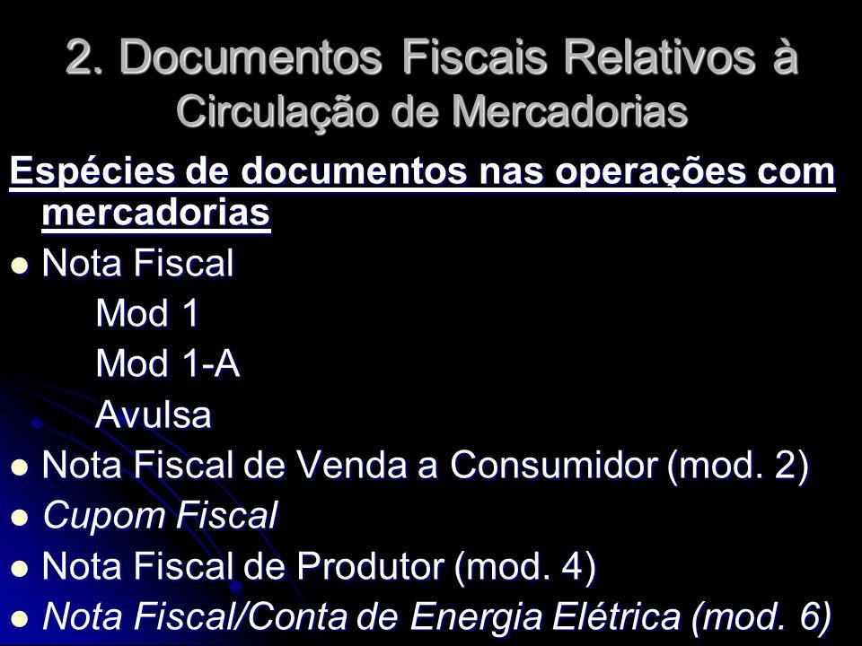 Espécies de documentos nas operações com mercadorias  Nota Fiscal Mod 1 Mod 1-A Avulsa  Nota Fiscal de Venda a Consumidor (mod. 2)  Cupom Fiscal 
