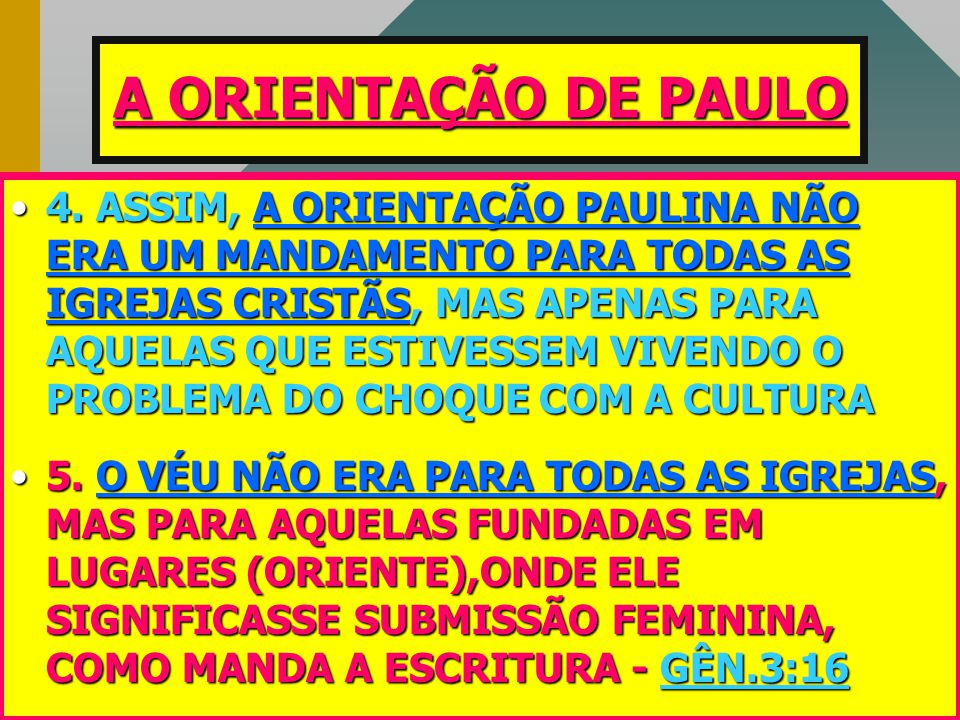 •4. •4. ASSIM, A ORIENTAÇÃO PAULINA NÃO ERA UM MANDAMENTO PARA TODAS AS IGREJAS CRISTÃS, CRISTÃS, MAS APENAS PARA AQUELAS QUE ESTIVESSEM VIVENDO O PRO