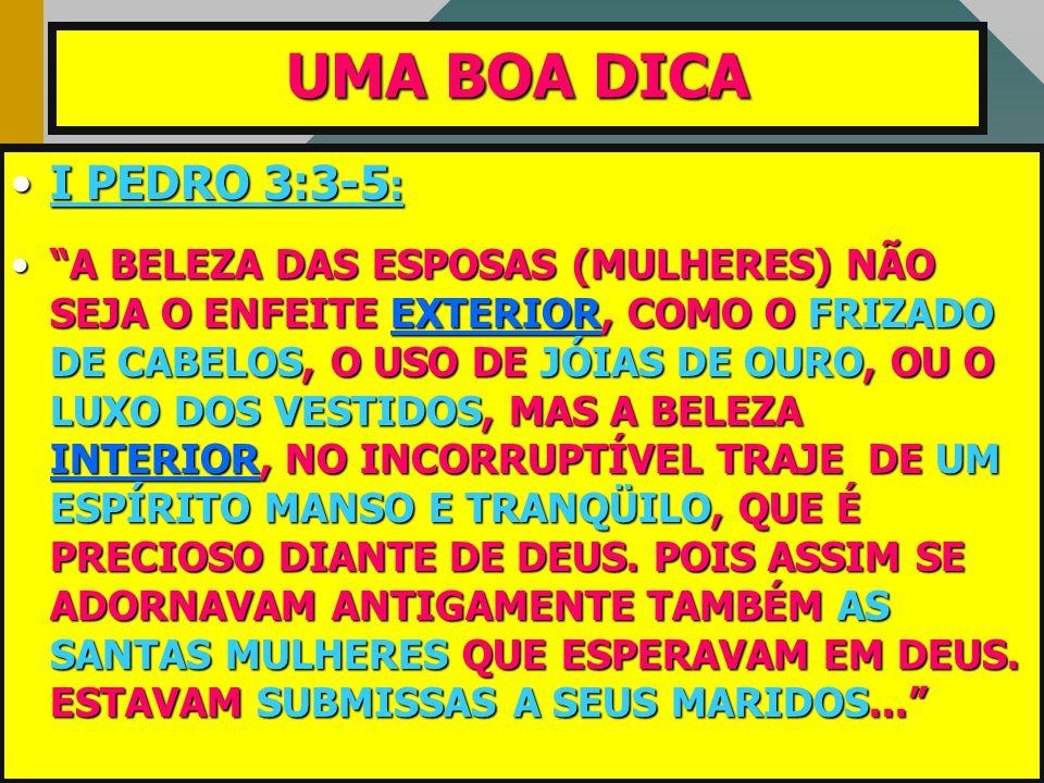 """UMA BOA DICA •I •I PEDRO 3:3-5 : •""""A •""""A BELEZA DAS ESPOSAS (MULHERES) NÃO SEJA O ENFEITE EXTERIOR, EXTERIOR, COMO O FRIZADO DE CABELOS, CABELOS, O US"""