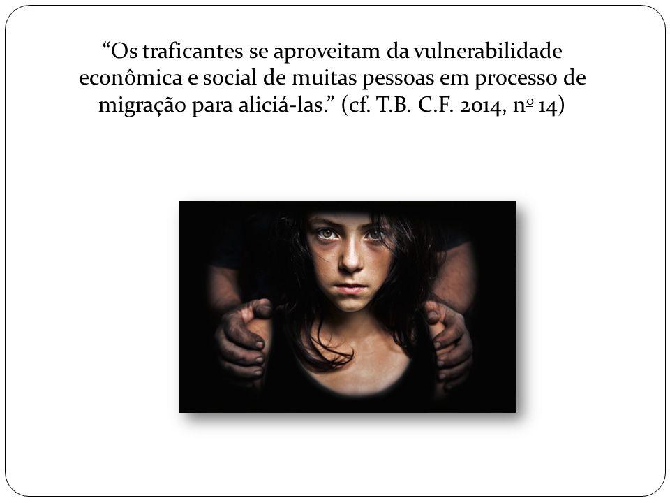 """""""Os traficantes se aproveitam da vulnerabilidade econômica e social de muitas pessoas em processo de migração para aliciá-las."""" (cf. T.B. C.F. 2014, n"""