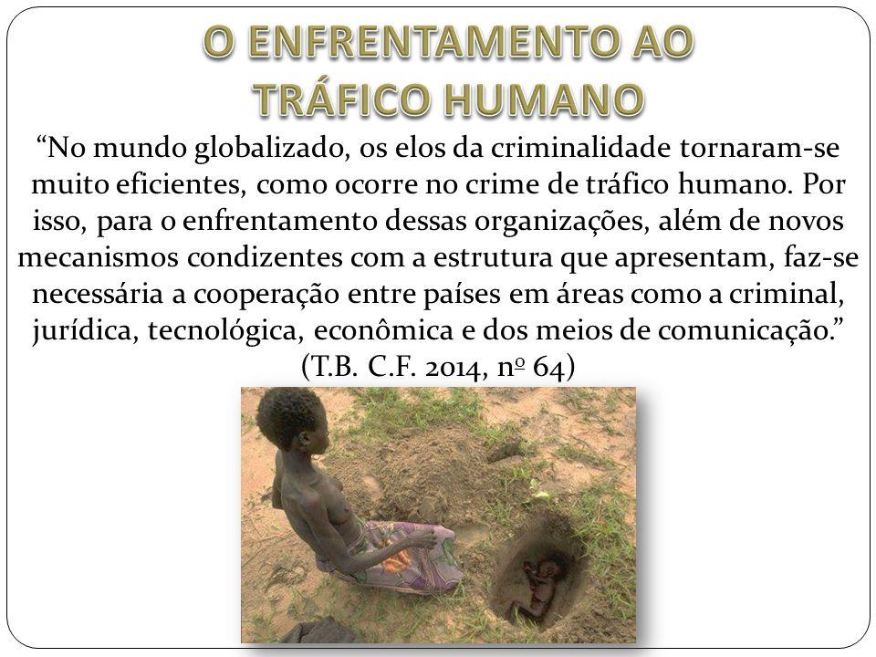 """""""No mundo globalizado, os elos da criminalidade tornaram-se muito eficientes, como ocorre no crime de tráfico humano. Por isso, para o enfrentamento d"""