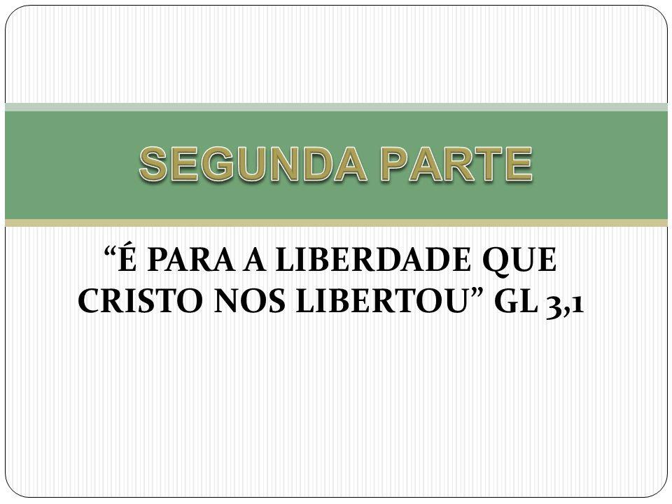 """""""É PARA A LIBERDADE QUE CRISTO NOS LIBERTOU"""" GL 3,1"""