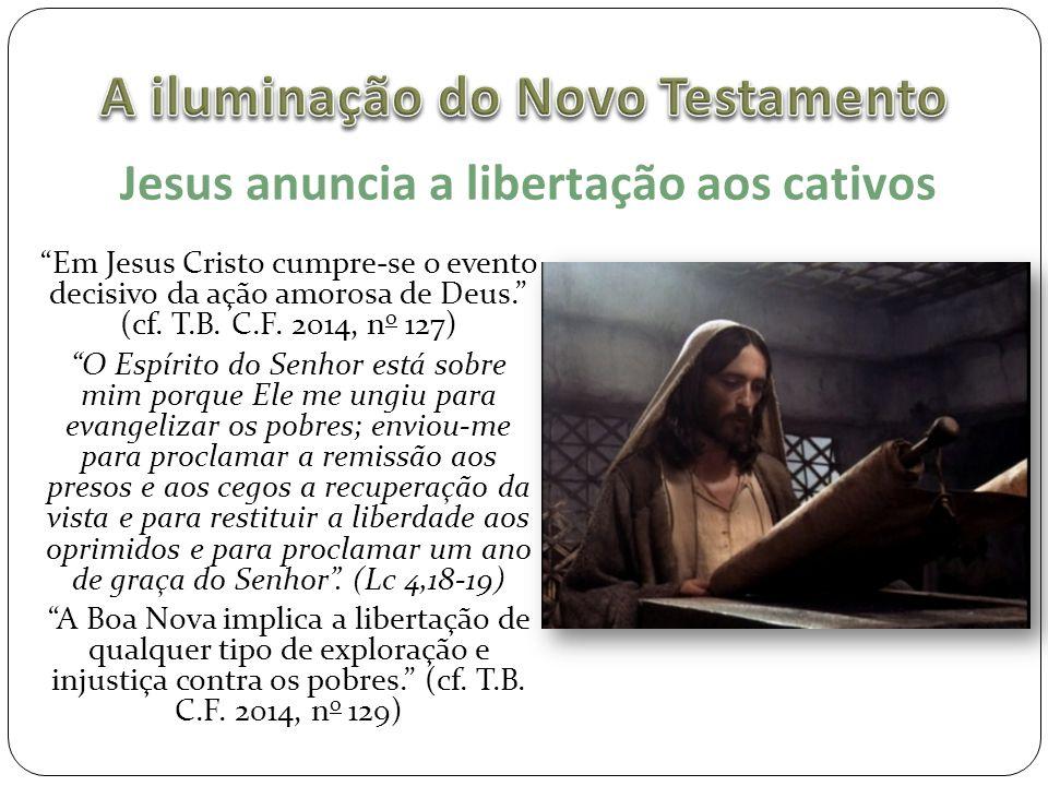 """Jesus anuncia a libertação aos cativos """"Em Jesus Cristo cumpre-se o evento decisivo da ação amorosa de Deus."""" (cf. T.B. C.F. 2014, n o 127) """"O Espírit"""