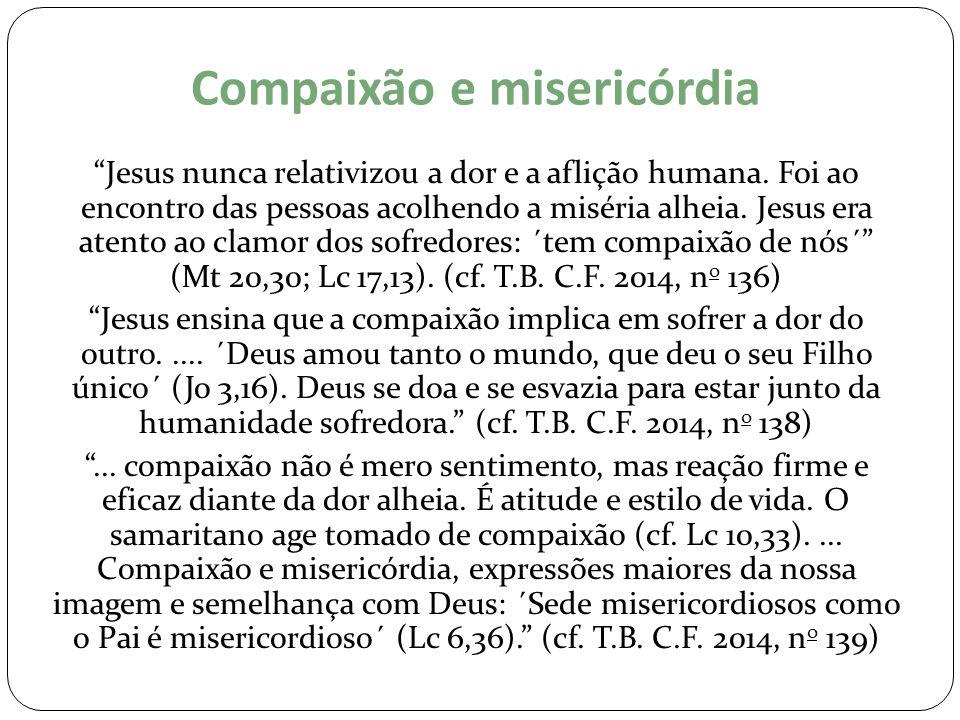 """Compaixão e misericórdia """"Jesus nunca relativizou a dor e a aflição humana. Foi ao encontro das pessoas acolhendo a miséria alheia. Jesus era atento a"""