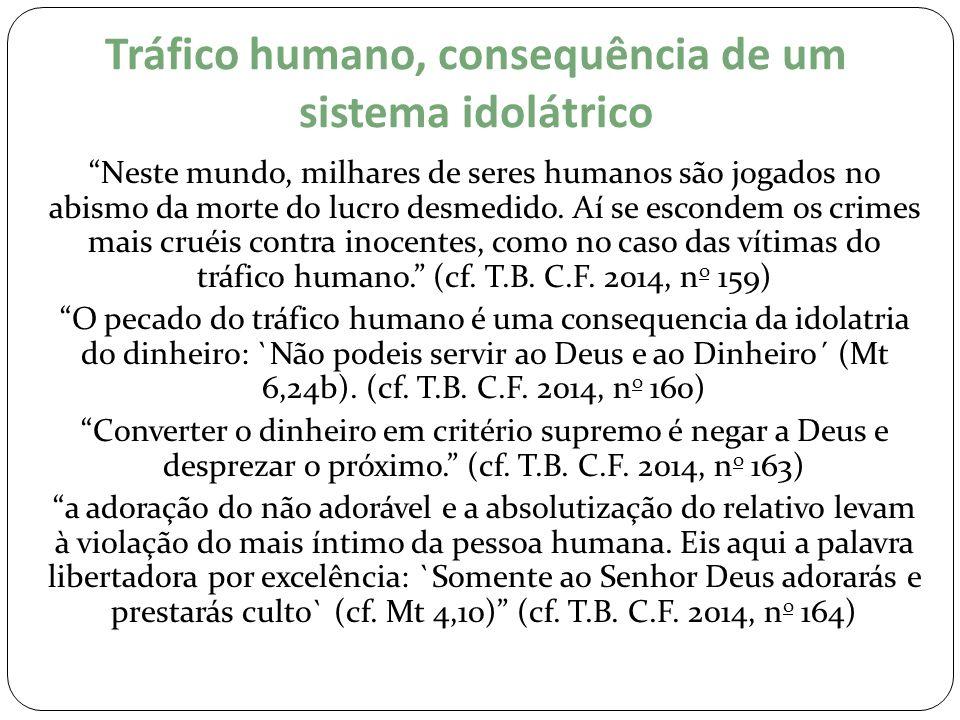 """Tráfico humano, consequência de um sistema idolátrico """"Neste mundo, milhares de seres humanos são jogados no abismo da morte do lucro desmedido. Aí se"""