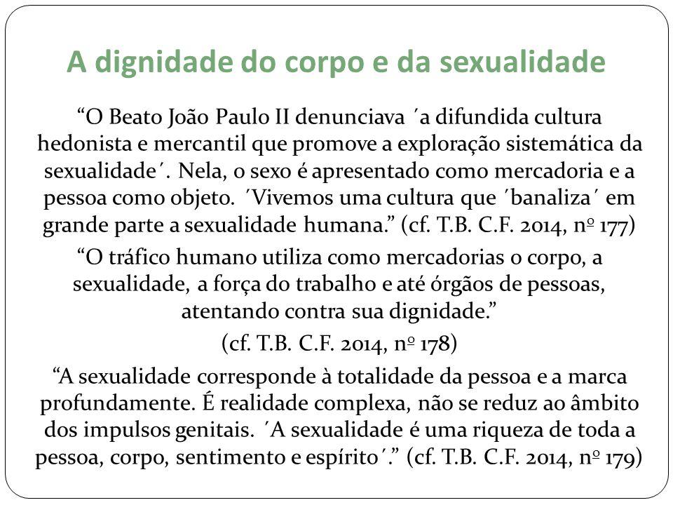 """A dignidade do corpo e da sexualidade """"O Beato João Paulo II denunciava ´a difundida cultura hedonista e mercantil que promove a exploração sistemátic"""