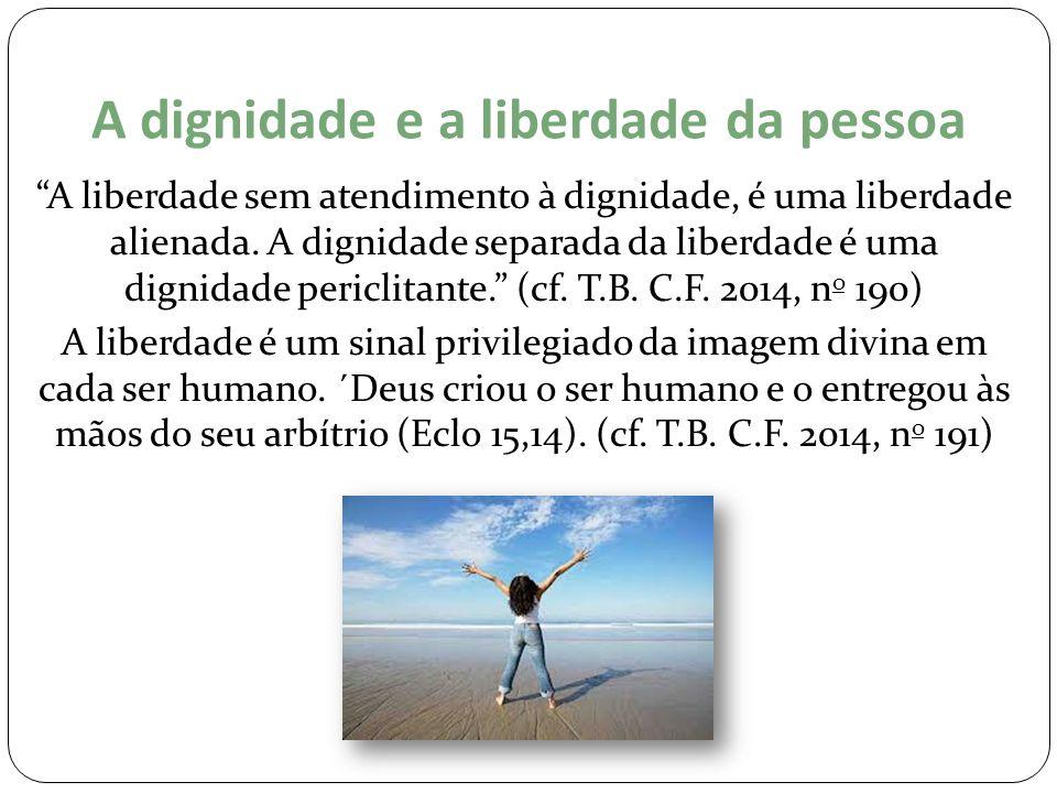 """A dignidade e a liberdade da pessoa """"A liberdade sem atendimento à dignidade, é uma liberdade alienada. A dignidade separada da liberdade é uma dignid"""