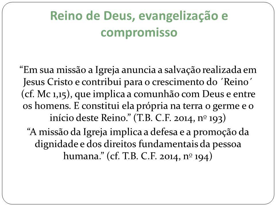 """Reino de Deus, evangelização e compromisso """"Em sua missão a Igreja anuncia a salvação realizada em Jesus Cristo e contribui para o crescimento do ´Rei"""
