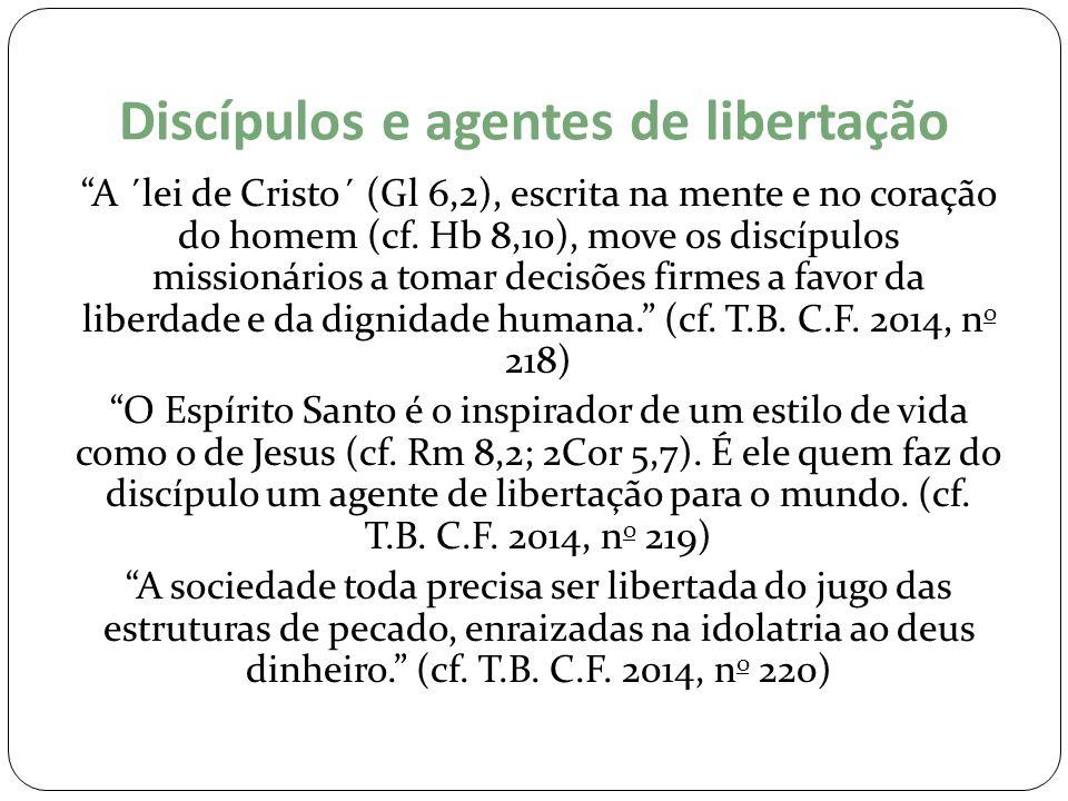 """Discípulos e agentes de libertação """"A ´lei de Cristo´ (Gl 6,2), escrita na mente e no coração do homem (cf. Hb 8,10), move os discípulos missionários"""