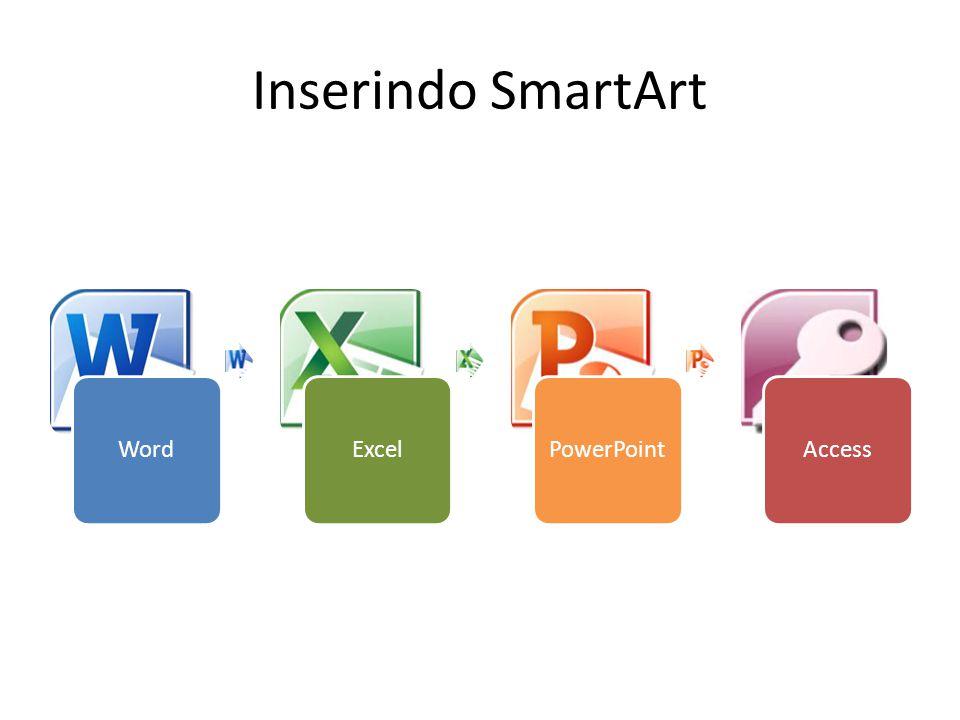 Inserindo SmartArt WordExcelPowerPointAccess