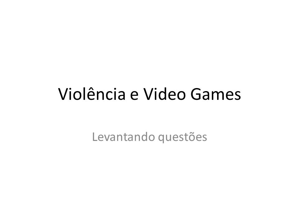 Violência e Video Games Levantando questões